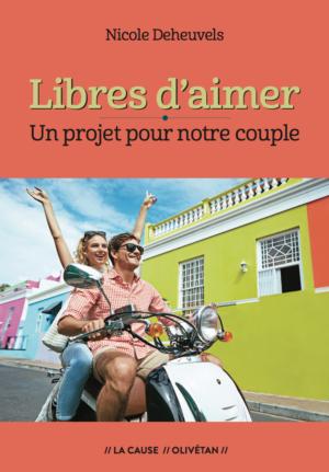 """Couverture du livre """"Libres d'aimer - un projet pour notre couple"""""""